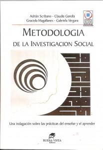 (2007) Metodología de la investigación social: una indagación sobre las prácticas de enseñar y aprender. Autores: Adrián Scribano, Graciela Magallanes, Claudia Gandía y Gabriela Vergara.