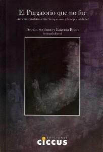 (2010) El purgatorio que no fue. Acciones profanas entre la esperanza y la soportabilidad. Adrián Scribano y Ma. Eugenia Boito (Compiladores).